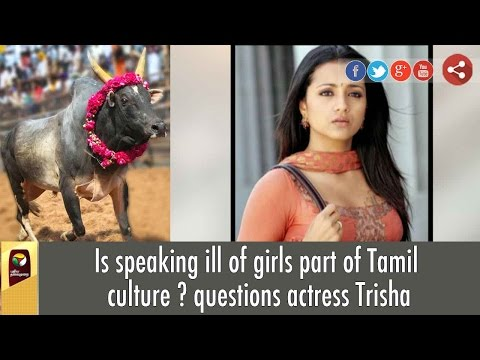Is speaking ill of girls part of Tamil culture ? questions actress Trisha