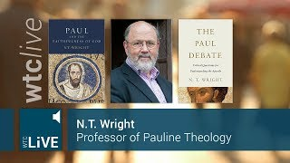 NT Wright - Paul and the Faithfulness of God; The Paul Debate - WTCLive