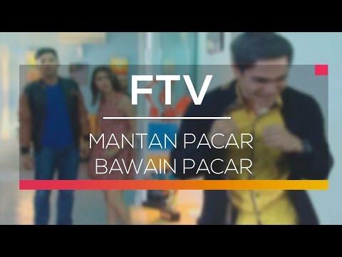 FTV SCTV Mantan Pacar Bawain Pacar
