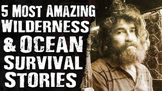 5 Most AMAZING Wilderness & Ocean SURVIVAL STORIES