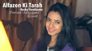 Alfazon Ki Tarah (Unplugged) Video Song | ROCKY HANDSOME | Female Version Ft. Varsha Tripathi