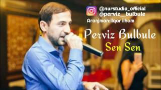 Perviz Bulbule Sen Sen 2017 YENI