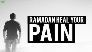 DID RAMADAN HEAL YOUR PAIN?