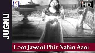Loot Jawani Phir Nahin Aani - Shamshad Begum - JUGNU - Dilip Kumar, Noor Jehan