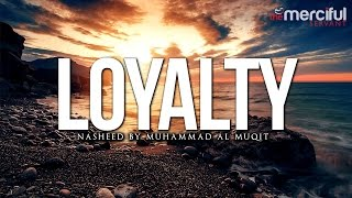 Loyalty Nasheed by Muhammad al Muqit