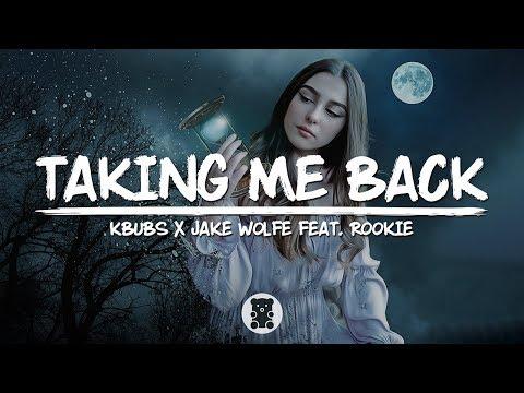 Kbubs x Jake Wolfe - Taking Me Back (feat. Rookie) (Lyrics Video)