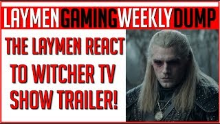 The Laymen React To The Witcher TV Show Trailer!! Plus Touch On The Big Gaming News Of The Week!