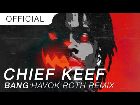 Chief Keef - Bang (Havok Roth Festival Trap Remix)