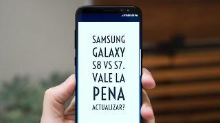 Samsung Galaxy S8 vs Galaxy S7. Vale la pena el upgrade?