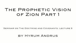 The Prophetic Vision of Zion Part 1 The Doctrine & Covenants Lecture 05 by Hyrum Andrus