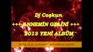 Dj Coşkun  ( ANNEMİN GELİNİ ) 2013