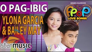 Bailey May and Ylona Garcia - O Pag-ibig (Official Lyric Video)