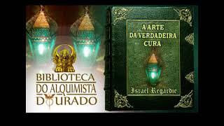 A Arte da Verdadeira Cura | Audiolivro Biblioteca do Alquimista Dourado