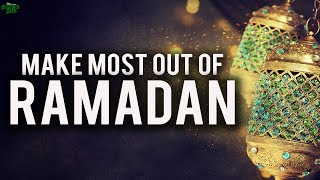 How To Make The Most Out Of Ramadan