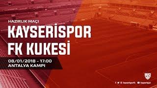Hazırlık Maçı | Kayserispor - FK Kukesi