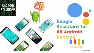 Google Assistant on any Android Versions {5/6/7}