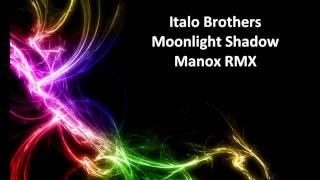 Italo Brothers - Moonlight Shadow (Manox RMX)