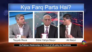 US-Pakistan Relationships in Context of  US Policy for South Asia in Kya Farq Parta hai?