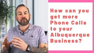 How can you get more Phone Calls to your Albuquerque Business?