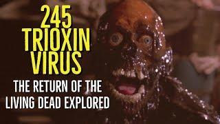 245 TRIOXIN VIRUS (1985) The RETURN of the LIVING DEAD Explored)