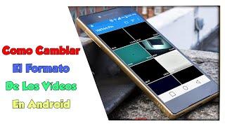 Como Cambiar El Formato De Los Vídeos En Android