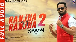 Ranjha Ranjha 2 | Jagraj | Crazy Jatt | Official Full Audio | Latest New Punjabi Songs 2017 |