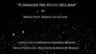 R Amader Nei Kichu Bolbar By Bodhi (Feat Bissho on Guitar)