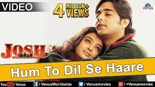 Hum To Dil Se Haare (Josh)