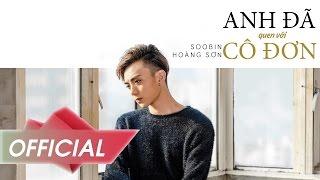 Anh Đã Quen Với Cô Đơn - Soobin Hoàng Sơn   Official Music Video 4K