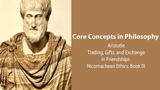 Aristotle on Trading, Gifts , Exchange and Friendships (Nic. Eth. bk 9)  - Philosophy Core Concepts