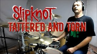 SLIPKNOT - Tattered and Torn - Drum Cover
