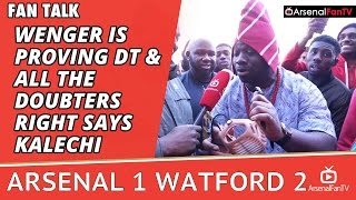 Arsene Wenger Is Proving DT & All The Doubters Right says Kalechi   Arsenal 1 Watford 2