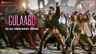 Gulaabo - Dj Ali Merchant Remix | Shahid Kapoor & Alia Bhatt | Shandaar