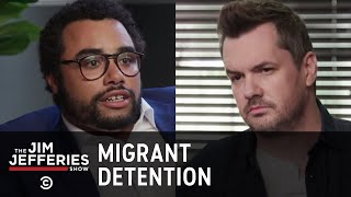Migrant Detention Centers: A Firsthand Account - The Jim Jefferies Show