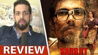 Sarbjit Review by Salil Acharya | Aishwarya Rai Bachchan, Randeep Hooda, Richa | Full Movie Rating