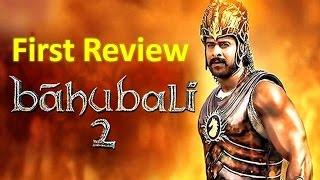 सामने आया बाहुबली 2 का सबसे पहला Review !!