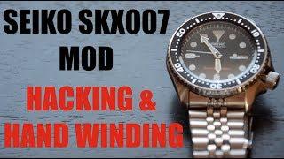 Seiko SKX007 MOD - HACKING & HAND WINDING
