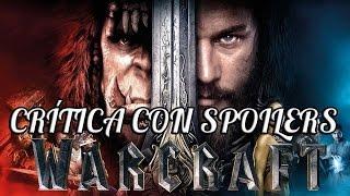 CRÍTICA con SPOILERS - WARCRAFT: EL ORIGEN (REVIEW)