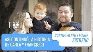 Así Continuó La Historia De Carla Y Francisco | Contra Viento Y Marea 2019