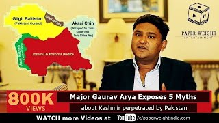 Major Gaurav Arya exposes 5 Myths about Kashmir perpetrated by Pakistan - A Soldier Speaks