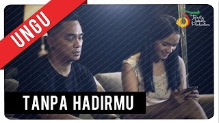 UNGU - Tanpa Hadirmu | Official Video Clip