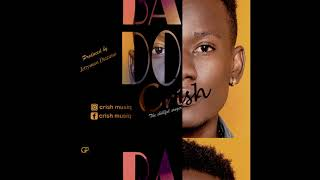 Crish MusiQ- Bado -(Official Audio) Mp3 @Produced by JettyMan Dizzano