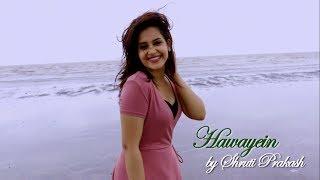 Hawayein | Jab Harry met Sejal | Female Cover | Shruti Prakash | Arijit | Pritam