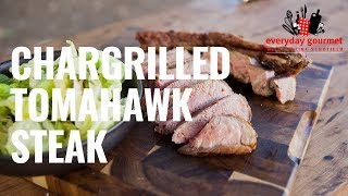 Chargrilled Tomahawk Steak | Everyday Gourmet S8 E82