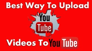 YouTube Marketing, How To Properly Upload Videos To YouTube