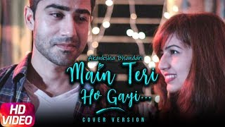 Main Teri Ho Gayi (Cover Song) | Akanksha Bhandari | Naveen Pandit | Millind Gaba | New Song 2018