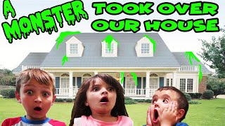 A MONSTER TOOK OVER OUR HOUSE!