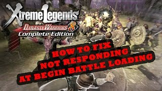 Dinasty Warrior 8 Extreme Legend - FIX NOT RESPONDING PROBLEM AT BEGIN BATTLE LOADING