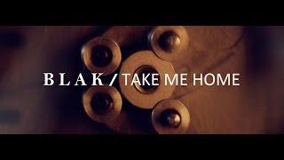 BLAK - Take Me Home (official video)
