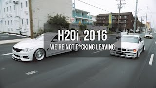 H2Oi 2016 [We're Not F*cking Leaving] | h2oi 2016